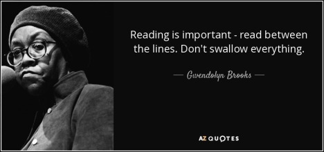 quote-reading-is-important-read-between-the-lines-don-t-swallow-everything-gwendolyn-brooks-38-2-0216.jpg